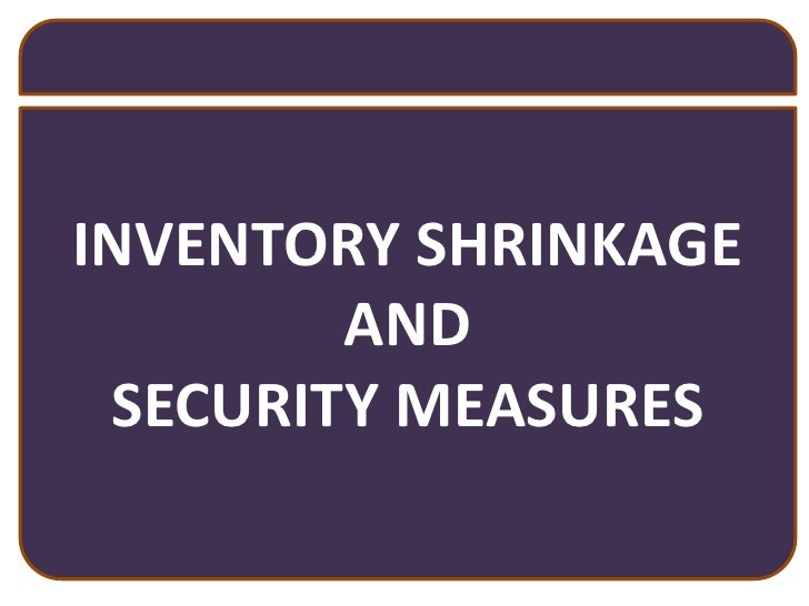 INVENTORY SHRINKAGE <br />AND<br />SECURITY MEASURES<br />