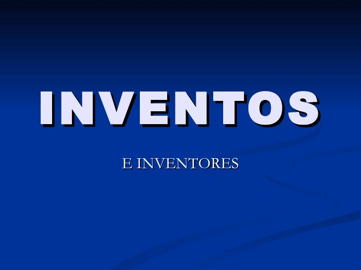 INVENTOS E INVENTORES