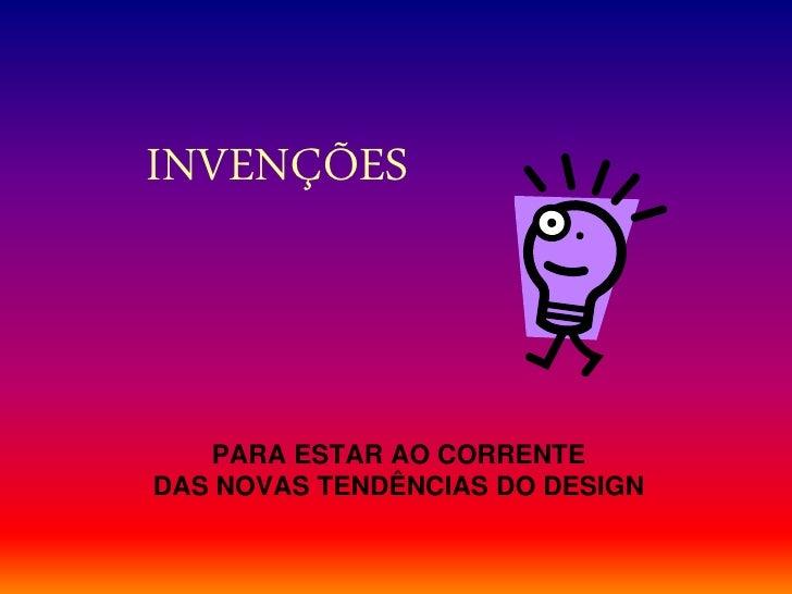 INVENÇÕES PARA ESTAR AO CORRENTE  DAS NOVAS TENDÊNCIAS DO DESIGN
