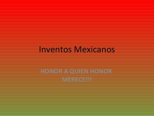 Inventos Mexicanos HONOR A QUIEN HONOR MERECE!!!