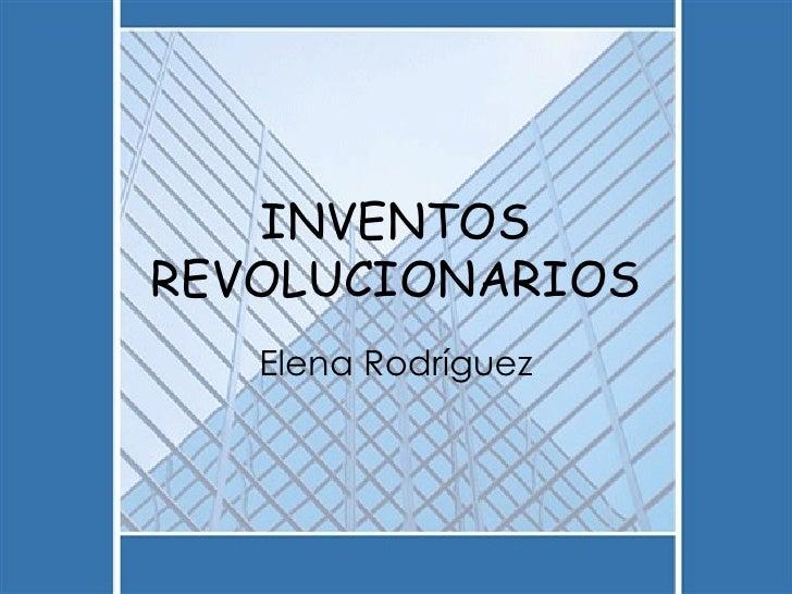 INVENTOS REVOLUCIONARIOS Elena Rodríguez