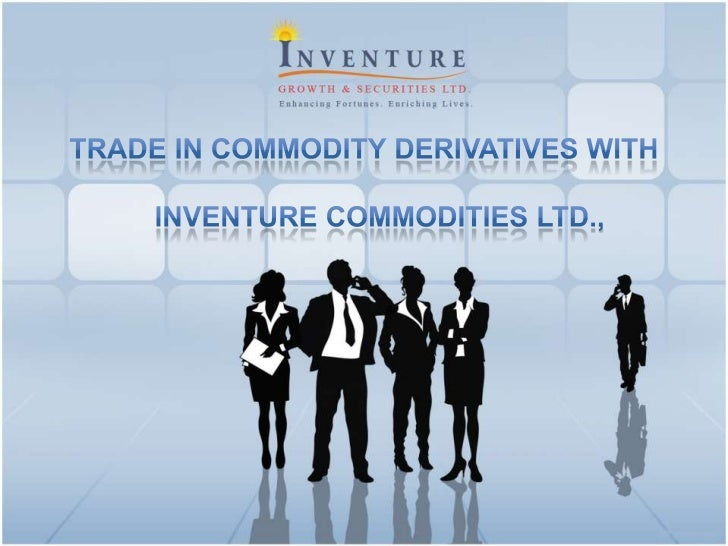 Trade In Commodity Derivatives With <br />    Inventure Commodities Ltd.,<br />