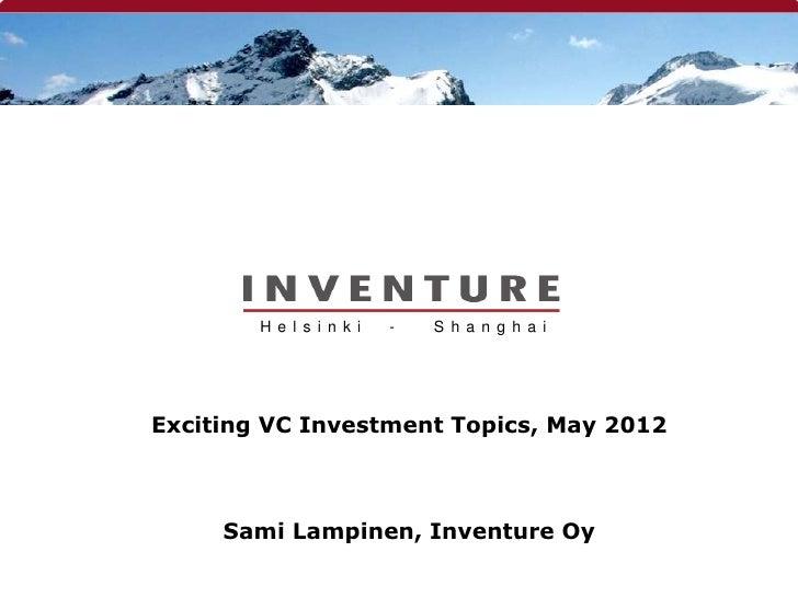 H e l s i n k i   -   S h a n g h a iExciting VC Investment Topics, May 2012     Sami Lampinen, Inventure Oy