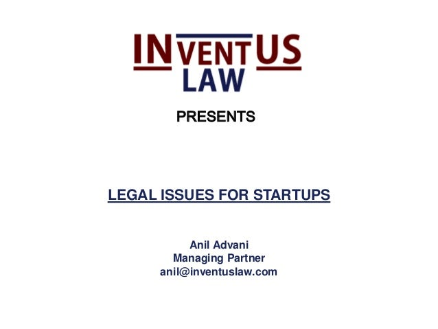 LEGAL ISSUES FOR STARTUPSAnil AdvaniManaging Partneranil@inventuslaw.comPRESENTS