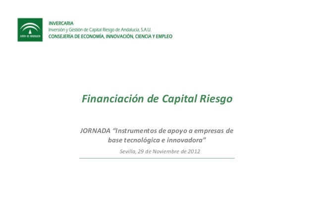 """Financiación de Capital RiesgoJORNADA """"Instrumentos de apoyo a empresas de      base tecnológica e innovadora""""           S..."""