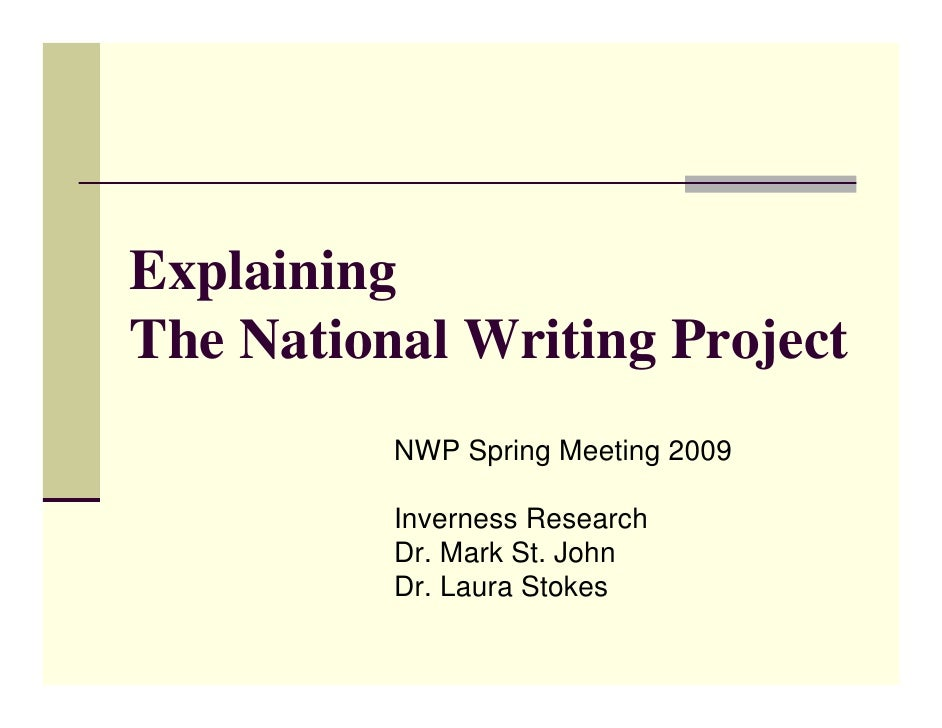 Explaining The National Writing Project           NWP Spring Meeting 2009            Inverness Research           Dr. Mark...