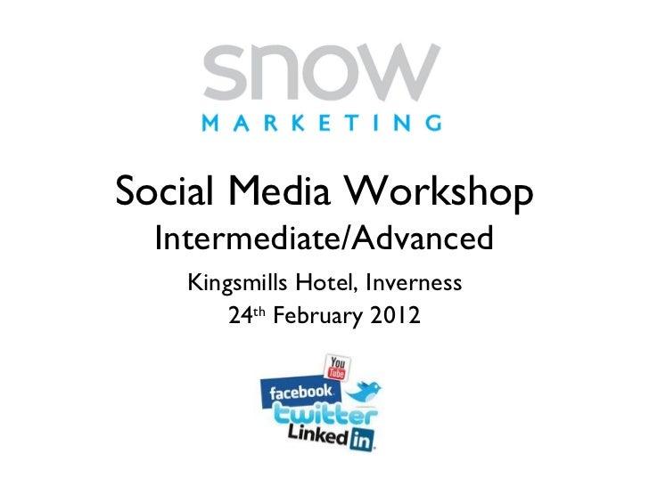 Social Media Workshop Intermediate/Advanced Kingsmills Hotel, Inverness 24 th  February 2012