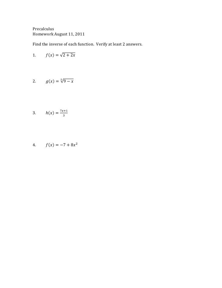 Precalculus<br />Homework August 11, 2011<br />Find the inverse of each function.  Verify at least 2 answers.<br />1.fx=2+...