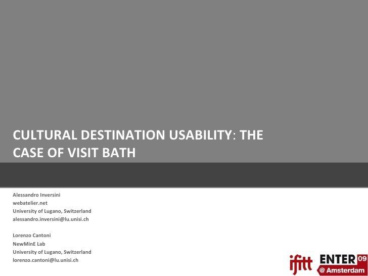 CULTURAL DESTINATION USABILITY :  THE CASE OF VISIT BATH Alessandro Inversini webatelier.net University of Lugano, Switzer...