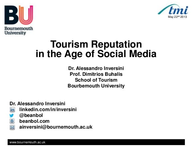 www.bournemouth.ac.ukTourism Reputationin the Age of Social MediaDr. Alessandro InversiniProf. Dimitrios BuhalisSchool of ...