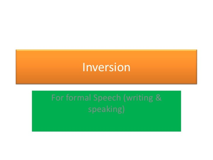 InversionFor formal Speech (writing &         speaking)
