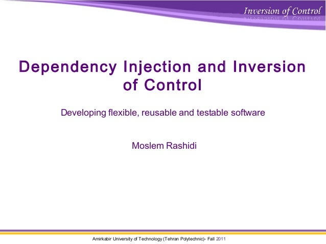 Amirkabir University of Technology (Tehran Polytechnic)- Fall 2011 Dependency Injection and Inversion of Control Developin...