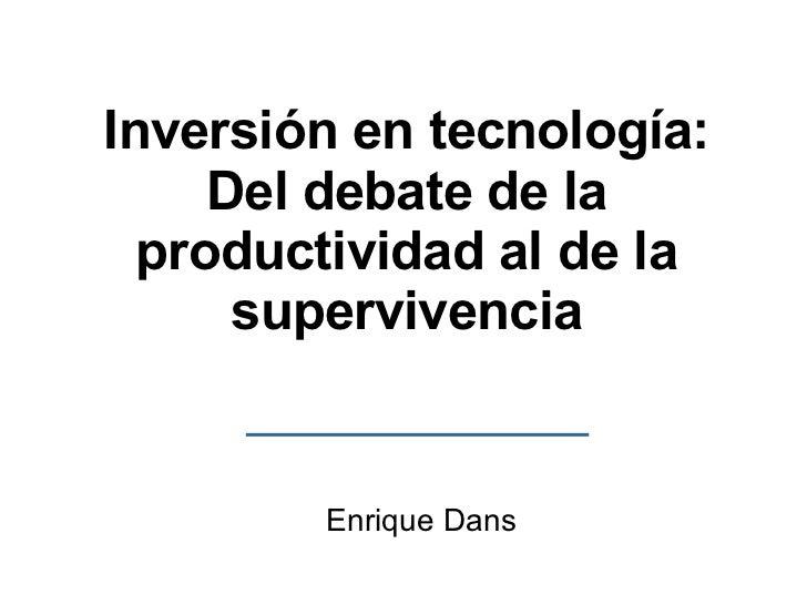 Inversión en tecnología: Del debate de la productividad al de la supervivencia Enrique Dans