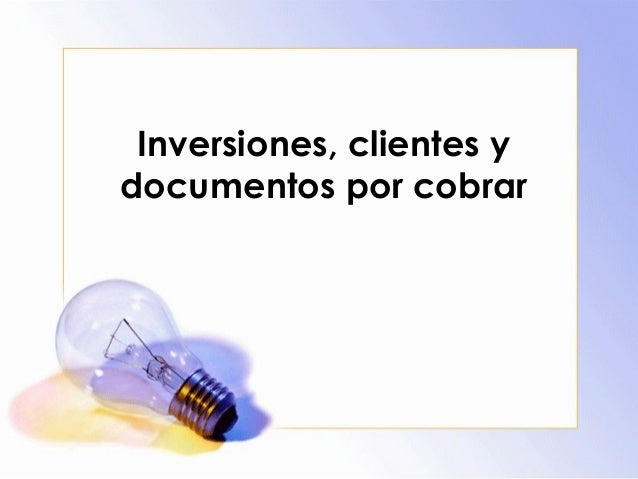 Inversiones, clientes y  documentos por cobrar