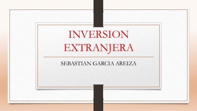 INVERSION  EXTRANJERA  SEBASTIAN GARCIA AREIZA