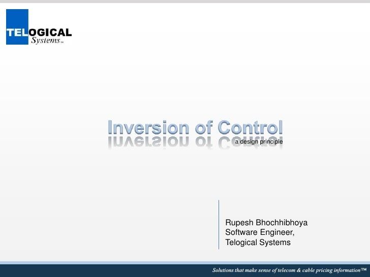 Inversion of Control<br />a design principle<br />Rupesh Bhochhibhoya<br />Software Engineer,<br />Telogical Systems<br />