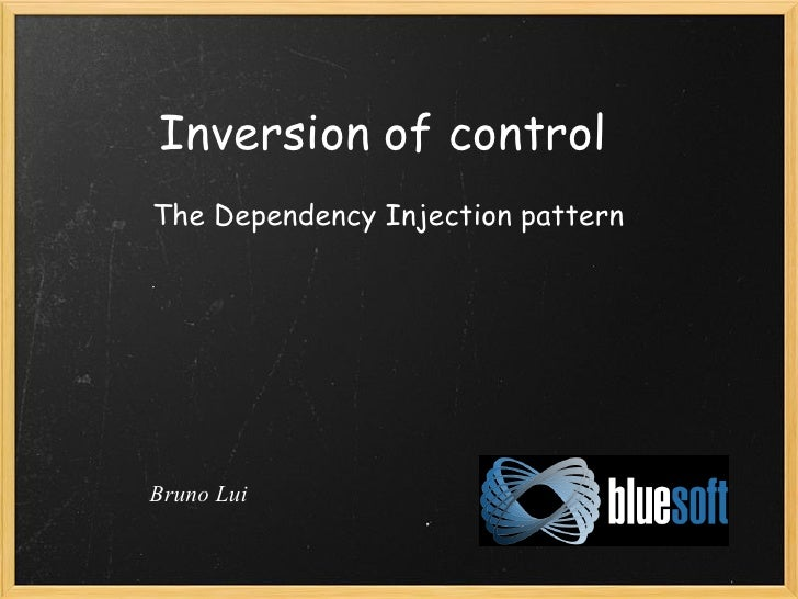 Inversion of controlThe Dependency Injection patternBruno Lui