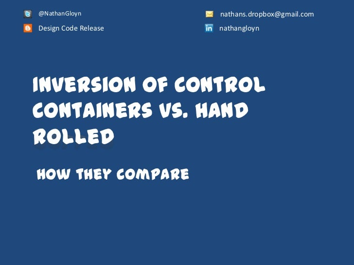 @NathanGloyn          nathans.dropbox@gmail.comDesign Code Release   nathangloynInversion of ControlContainers Vs. handrol...