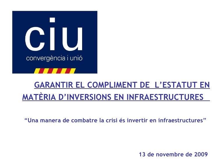 """GARANTIR EL COMPLIMENT DE  L'ESTATUT EN MATÈRIA D'INVERSIONS EN INFRAESTRUCTURES   """" Una manera de combatre la crisi és in..."""