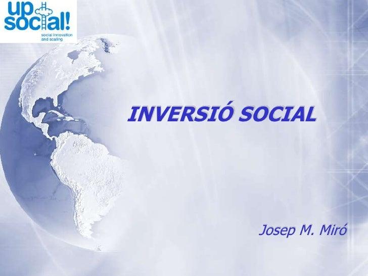 INVERSIÓ SOCIAL<br />Josep M. Miró<br />