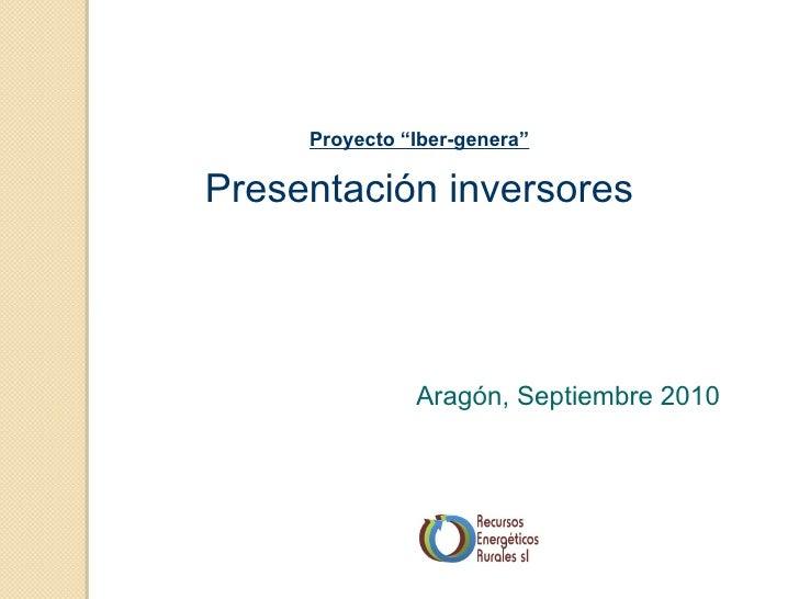 """Proyecto """"Iber-genera""""Presentación inversores               Aragón, Septiembre 2010"""