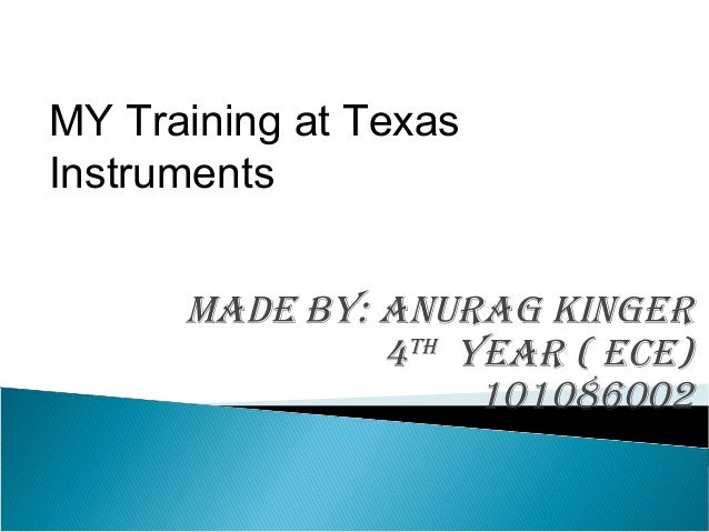 MY Training at TexasInstruments      Made by: anurag Kinger               4 th year ( eCe)                     101086002