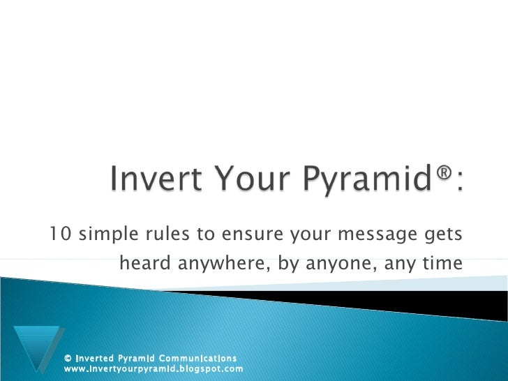 10 simple rules to ensure your message gets heard anywhere, by anyone, any time © Inverted Pyramid Communications   www.in...