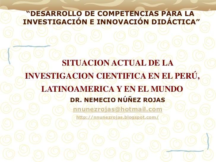 """DESARROLLO DE COMPETENCIAS PARA LAINVESTIGACIÓN E INNOVACIÓN DIDÁCTICA""        SITUACION ACTUAL DE LAINVESTIGACION CIENTI..."
