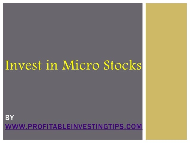 Invest in Micro Stocks BY WWW.PROFITABLEINVESTINGTIPS.COM