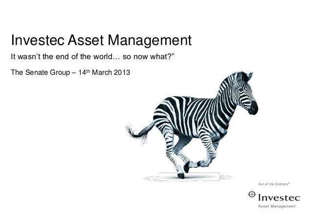 """Investec Asset ManagementIt wasn't the end of the world… so now what?""""The Senate Group – 14th March 2013"""