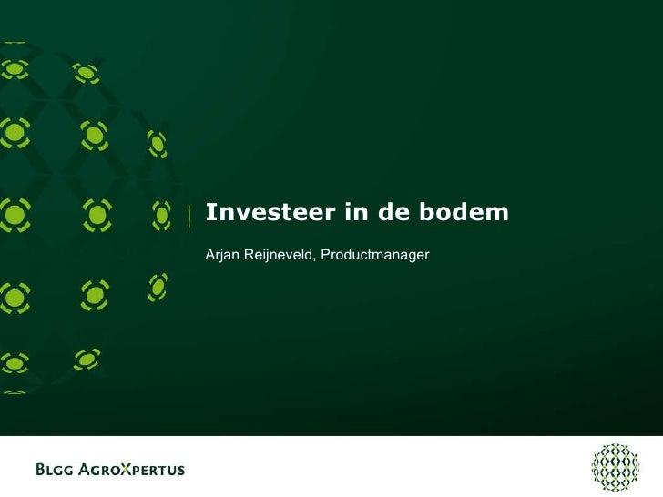 Investeer in de bodem Arjan Reijneveld, Productmanager