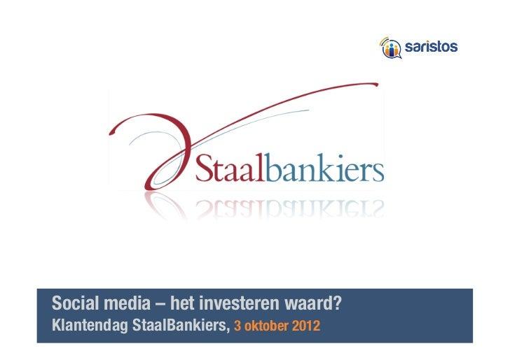 Social media – het investeren waard?!Klantendag StaalBankiers, 3 oktober 2012      Realisten in Social Media & Online Mark...