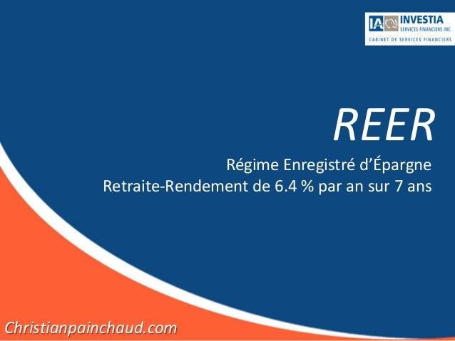 REER                           Régime Enregistré d'Épargne            Retraite-Rendement de 6.4 % par an sur 7 ansChristia...