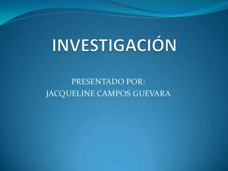 PRESENTADO POR:JACQUELINE CAMPOS GUEVARA