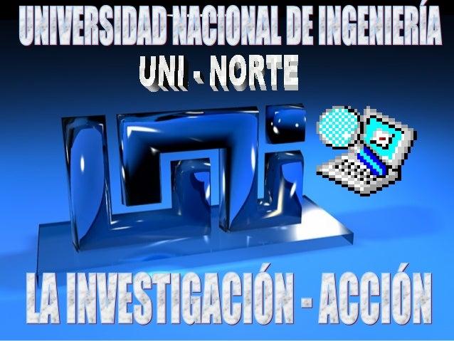 RIGOBERTO MORALES / UNI • Inducir al personal docente y auxiliares de docencia de la UNI - NORTE a la práctica de la inves...