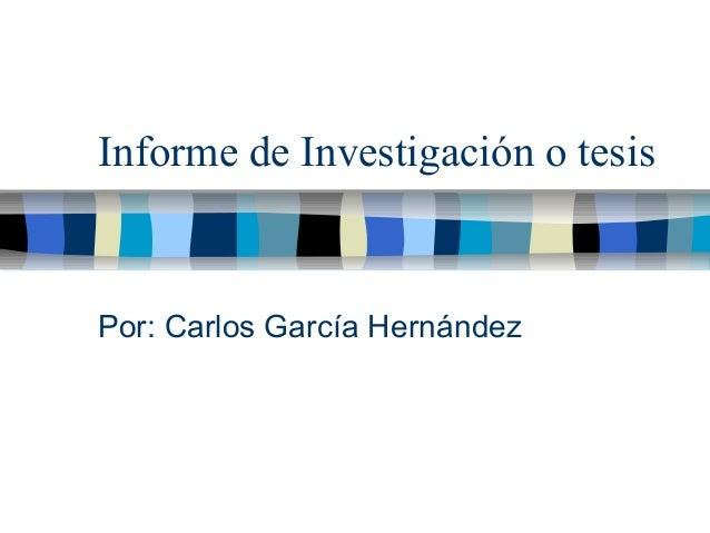 Informe de Investigación o tesis  Por: Carlos García Hernández