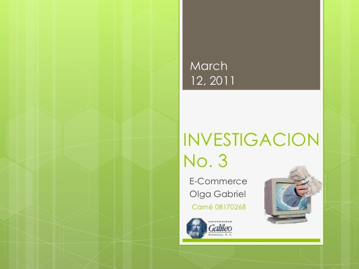 INVESTIGACION No. 3<br />E-Commerce<br />Olga Gabriel <br />March 12, 2011<br />Carné 08170268<br />1<br />