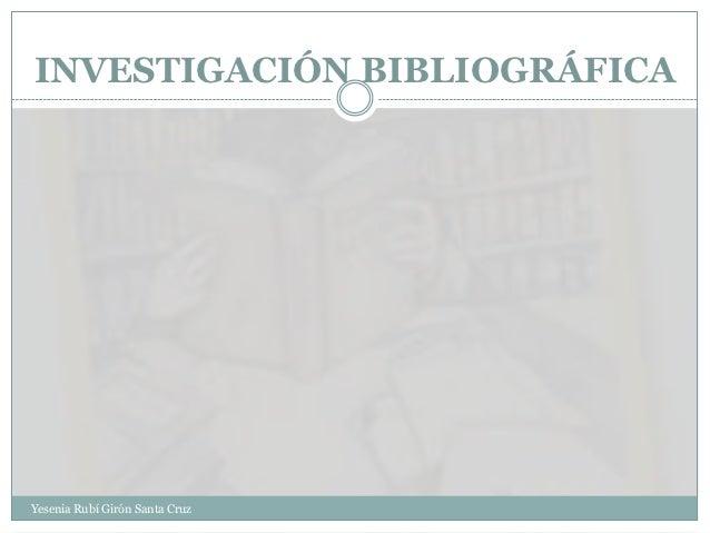 INVESTIGACIÓN BIBLIOGRÁFICAYesenia Rubí Girón Santa Cruz