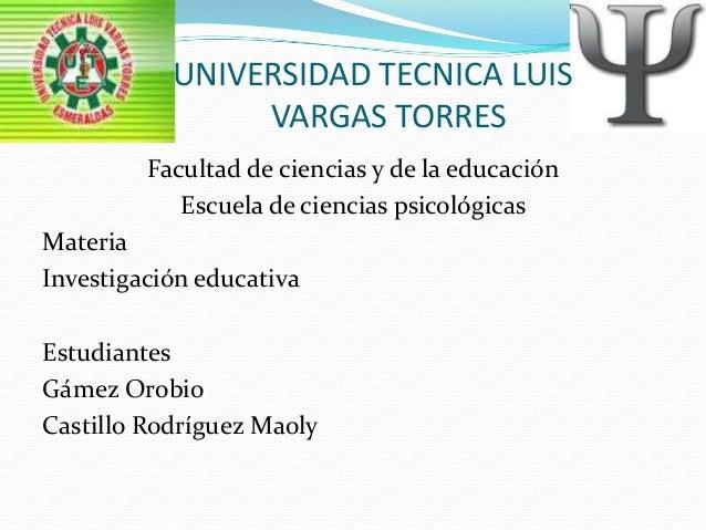 UNIVERSIDAD TECNICA LUIS VARGAS TORRES Facultad de ciencias y de la educación Escuela de ciencias psicológicas Materia Inv...
