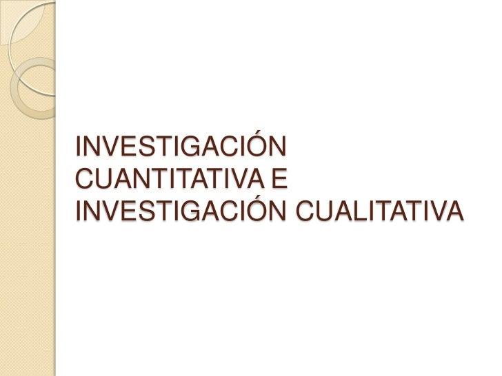 INVESTIGACIÓN CUANTITATIVA E INVESTIGACIÓN CUALITATIVA<br />