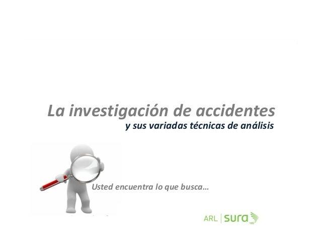 Us ed encuen a o que busca y co ge o que encuen a La investigación de accidentes y sus variadas técnicas de análisis Usted...
