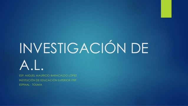 INVESTIGACIÓN DE A.L.ESP. MIGUEL MAURICIO BARACALDO LÓPEZ INSTITUCIÓN DE EDUCACIÓN SUPERIOR ITFIP ESPINAL - TOLIMA