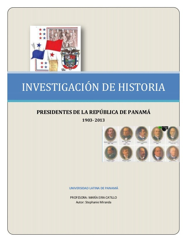 UNIVERSIDAD LATINA DE PANAMÁ PROFESORA: MARÍA EIRA CATILLO Autor: Stephanie Miranda INVESTIGACIÓN DE HISTORIA PRESIDENTES ...