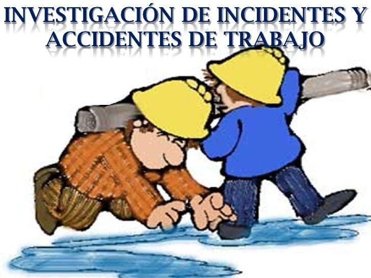 INVESTIGACIÓN DE Incidentes Y Accidentes de trabajo<br />