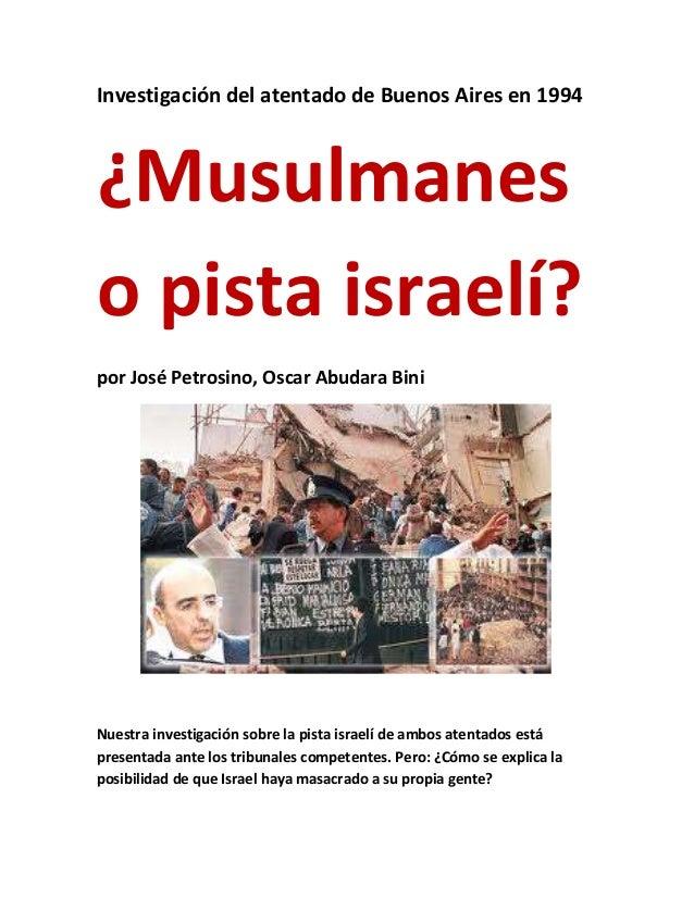 Investigación del atentado de Buenos Aires en 1994¿Musulmaneso pista israelí?por José Petrosino, Oscar Abudara BiniNuestra...
