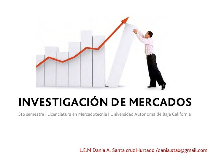 INVESTIGACIÓN DE MERCADOS 5to semestre I Licenciatura en Mercadotecnia I Universidad Autónoma de Baja California          ...