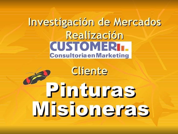 Investigación de Mercados Realización Pinturas Misioneras Cliente :