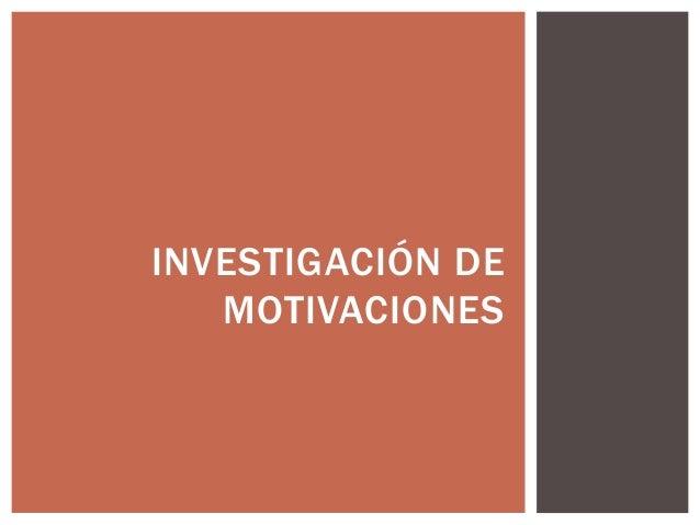 INVESTIGACIÓN DE MOTIVACIONES