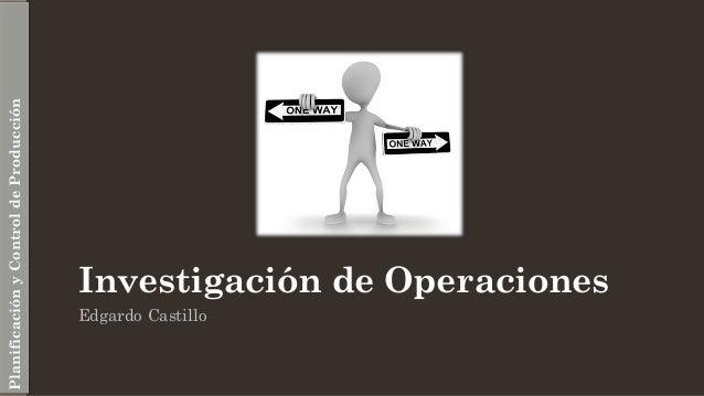 Investigación de Operaciones Edgardo Castillo PlanificaciónyControldeProducción