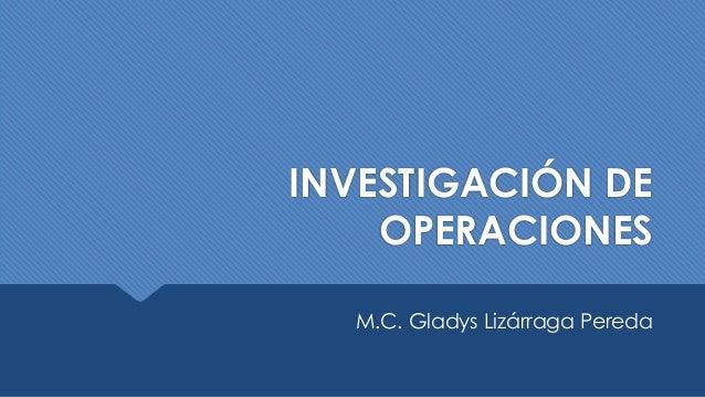 INVESTIGACIÓN DE OPERACIONES  M.C. Gladys Lizárraga Pereda